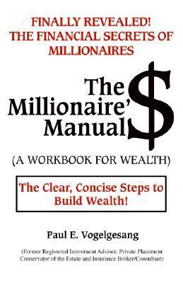 The Millionaire$ Manual (a Workbook for Wealth) Paul E. Vogelgesang