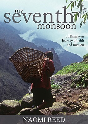 My Seventh Monsoon: A Himalayan Journey Of Faith And Mission Naomi Reed