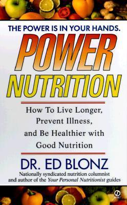 Power Nutrition: Everything You Need to Know about Nutrition Ed Blonz