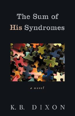 The Sum of His Syndromes  by  K.B. Dixon