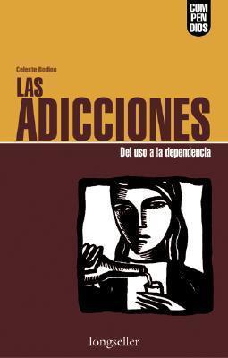 Las adicciones/ Addictions: del uso a la dependencia/From using to dependency Celeste Bodino