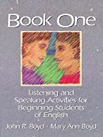 Book One. Listening And Speaking Activities For Beginning Students Of English John R. Boyd