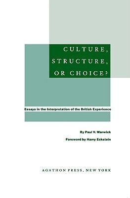 Culture, Structure, or Choice? - Essays in the Interpretation of the British Experience  by  Paul Warwick