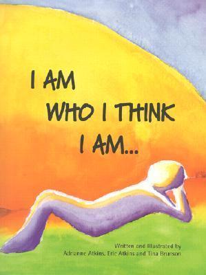 I Am Who I Think I Am..  by  Adrianne Atkins