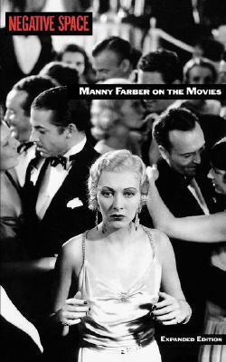 Negative Space: Manny Farber on the Movies Manny Farber