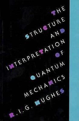 The Structure and Interpretation of Quantum Mechanics: , R.I.G. Hughes