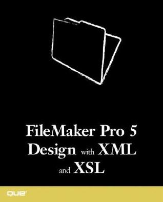 FileMaker Pro 5 Design with XML and Xsl  by  Beverly Voth