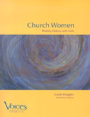 Church Women: Probing History with Girls  by  Laurie Delgatto
