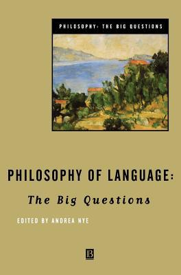Philosophy Of Language: The Big Questions Andrea Nye