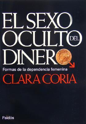 El Sexo Oculto del Dinero  by  Clara Coria