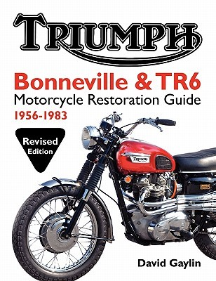 Triumph Bonneville and TR6 Motorcycle Restoration Guide: 1956-83 David Gaylin