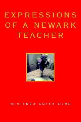 Expressions of a Newark Teacher  by  Winifred Smith Eure