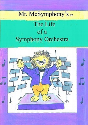 Mr. McSymphonys Life of a Symphony Orchestra Stephen Battaglia
