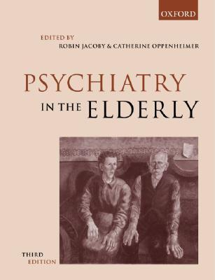 Psychiatry In The Elderly Robin Jacoby