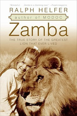 Zamba: The True Story Of The Greatest Lion That Ever Lived Ralph Helfer