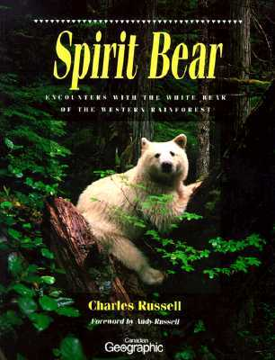 Spirit Bear: Encounters with the White Bear of the Western Rainforest  by  Charles Russell