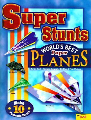 Super Stunts: Worlds Best Paper Airplanes Ian Boyd