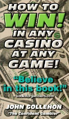How to Win! in Any Casino at Any Game!  by  John T. Gollehon