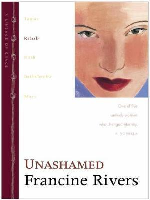 Unashamed: Lineage of Grace #2  by  Francine Rivers