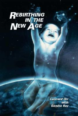 Rebirthing in the New Age  by  Leonard D. Orr