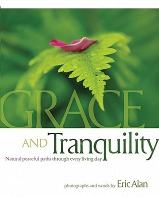 Grace and Tranquility: Natural Peaceful Paths Through Every Living Day  by  Eric Alan