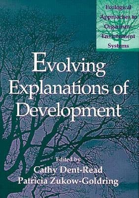 Evolving Explanations of Development: Ecological Approaches to Organism-Environment Systems  by  Cathy Dent-Read