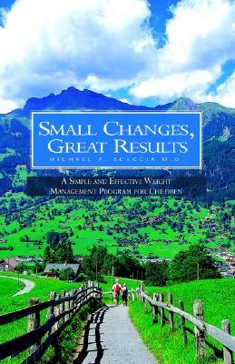 Small Changes, Great Results  by  Michael P. Scaccia
