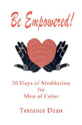 Be Empowered: 30 Days of Meditation for Men of Color  by  Terrance Dean