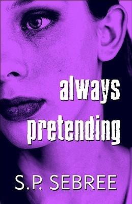 Always Pretending  by  S.P. Sebree