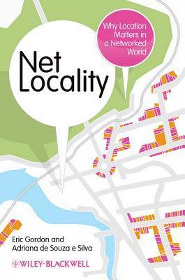 Net Locality: Why Location Matters in a Networked World  by  Eric Gordon