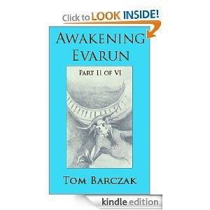 Awakening Evarun (Part II of VI)  by  Tom Barczak