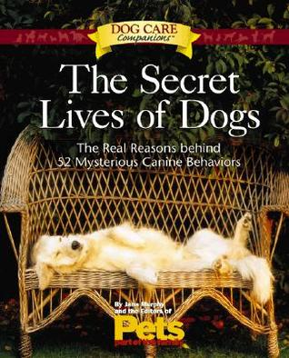 Secret Lives of Dogs: The Real Reasons behind 52 Mysterious Canine Behaviors  by  Jana Murphy