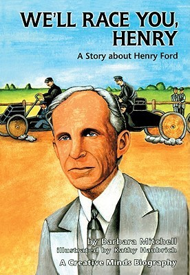 Well Race You Henry: A Story about Henry Ford Barbara Mitchell