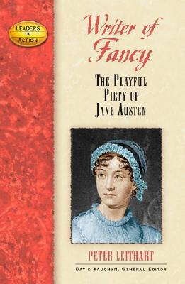 Writer Of Fancy: The Playful Piety Of Jane Austen  by  Peter J. Leithart