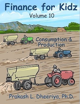 Finance for Kidz: Consumption and Production  by  Prakash L. Dheeriya