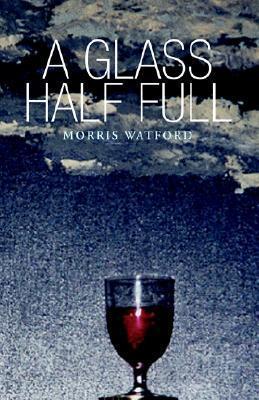 A Glass Half Full Morris Watford