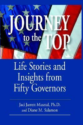 Journey to the Top: Life Stories and Insights from Fifty Governors  by  Jaci Jarrett Masztal