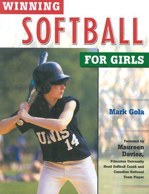 Winning Softball For Girls  by  Mark Gola