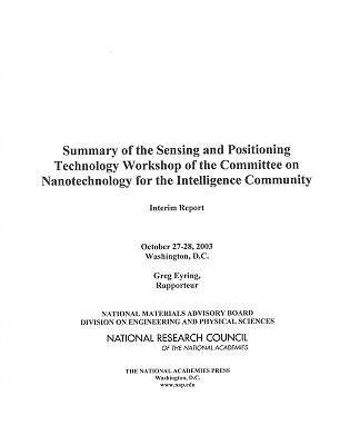 Summary Of The Sensing And Positioning Technology Workshop Of The Committee On Nanotechnology For The Intelligence Community: Interim Report National Research Council