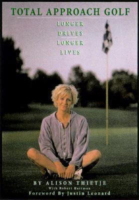 Total Approach Golf: Longer Drives, Longer Lives Alison Thietje