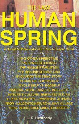 The Last Human Spring: A Complete Philosophy of the Nature - Human World  by  L. S. Heatherly
