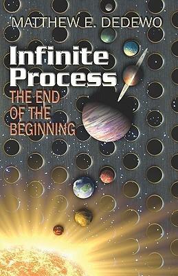 Infinite Process: The End of the Beginning Matthe E. Dedewo