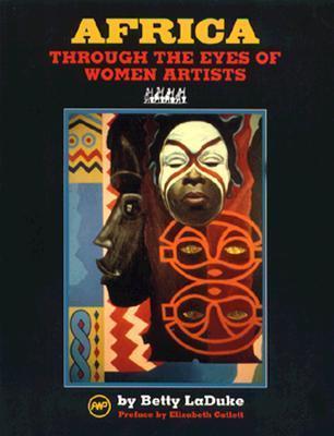 Africa Through The Eyes Of Women Artists  by  Betty LaDuke