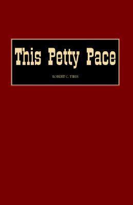 This Petty Pace Robert C. Tibbs
