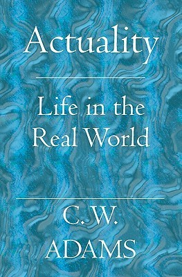 Actuality: Life in the Real World  by  C. W. Adams