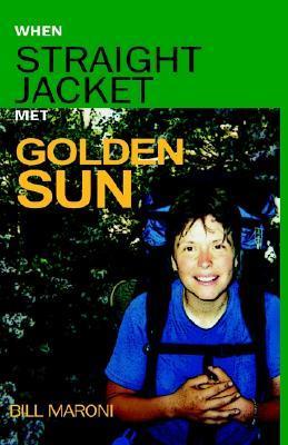 When Straightjacket Met Golden Sun  by  William Joseph Maroni