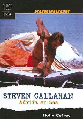 Steven Callahan: Adrift at Sea  by  Holly Cefrey