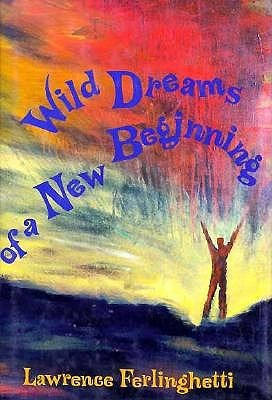 Wild Dreams of a New Beginning  by  Lawrence Ferlinghetti