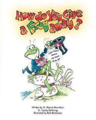 How Do You Give a Frog Away? Patrick Monahan
