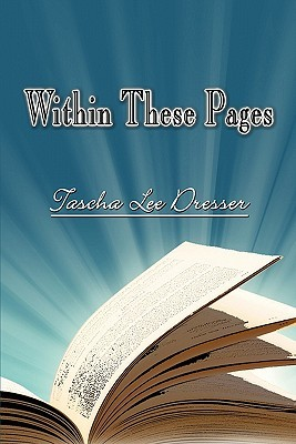 Within These Pages  by  Tascha Lee Dresser